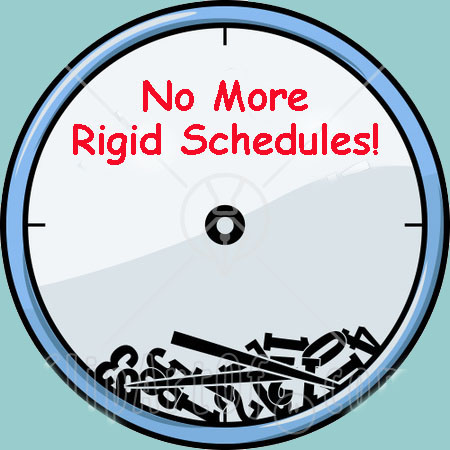 No Rigid Schedule